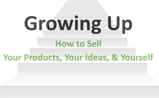 Growing Up: How to Sell Your Products, Your Ideas, and Yourself